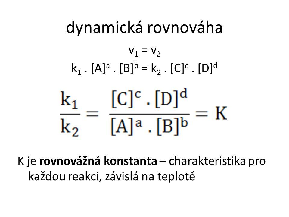 dynamická rovnováha v1 = v2 k1 . [A]a . [B]b = k2 .